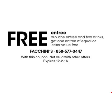 Free entree buy one entree and two drinks, get one entree of equal or lesser value free. With this coupon. Not valid with other offers. Expires 12-2-16.