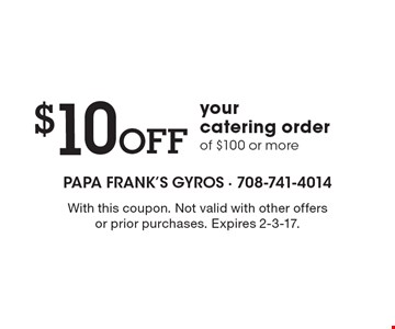 $10 Off your catering order of $100 or more. With this coupon. Not valid with other offers or prior purchases. Expires 2-3-17.