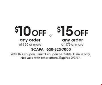 $10 OFF any order of $50 or more OR $15 OFF any order of $75 or more. With this coupon. Limit 1 coupon per table. Dine in only. Not valid with other offers. Expires 2/3/17.