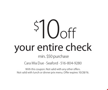 $10 off your entire check. Min. $50 purchase. With this coupon. Not valid with any other offers. Not valid with lunch or dinner prix menu. Offer expires 10/28/16.