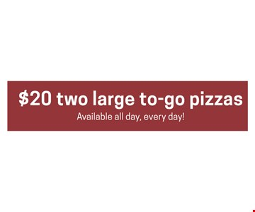 $20 two large to go pizzas