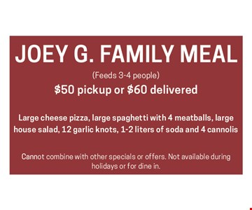 Joey G. Family Meal $50 pickup or $60 delivered