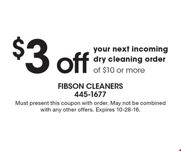 $3 off your next incoming dry cleaning order of $10 or more. Must present this coupon with order. May not be combined with any other offers. Expires 10-28-16.