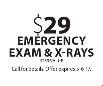 $29 emergency exam & x-rays, $259 Value. Call for details. Offer expires 3-6-17.