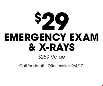 $29 Emergency Exam & X-rays. $259 Value. Call for details. Offer expires 9/4/17.