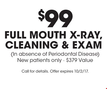 $99 Full Mouth X-ray, Cleaning & Exam (In absence of Periodontal Disease) New patients only - $379 Value. Call for details. Offer expires 10/2/17.