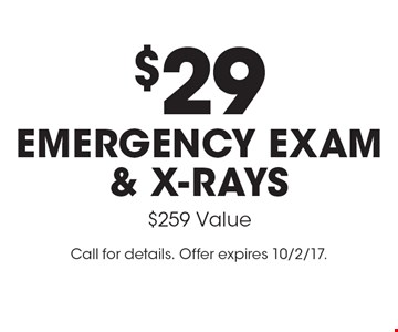 $29 Emergency Exam & X-rays $259 Value. Call for details. Offer expires 10/2/17.