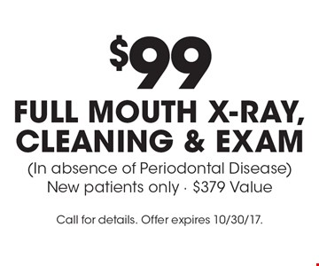 $99 full mouth x-ray, cleaning & exam (In absence of Periodontal Disease) New patients only - $379 Value. Call for details. Offer expires 10/30/17.