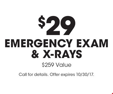 $29 emergency exam & x-rays $259 Value. Call for details. Offer expires 10/30/17.