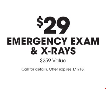 $29 emergency exam & x-rays $259 Value. Call for details. Offer expires 1/1/18.