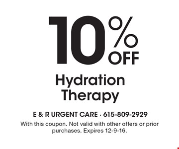 10% Off Hydration Therapy. With this coupon. Not valid with other offers or prior purchases. Expires 12-9-16.