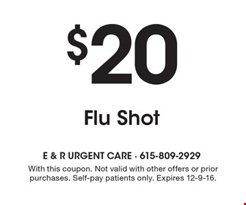 $20 Flu Shot. With this coupon. Not valid with other offers or prior purchases. Self-pay patients only. Expires 12-9-16.
