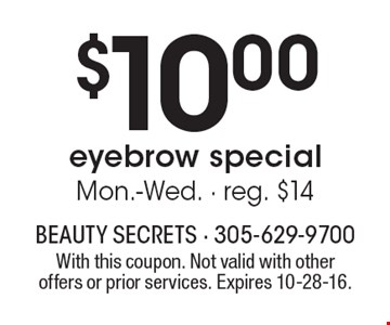 $10.00 eyebrow specia. Mon.-Wed. - reg. $14. With this coupon. Not valid with other offers or prior services. Expires 10-28-16.