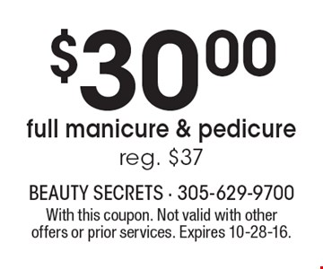 $30.00 full manicure & pedicure. Reg. $37. With this coupon. Not valid with other offers or prior services. Expires 10-28-16.