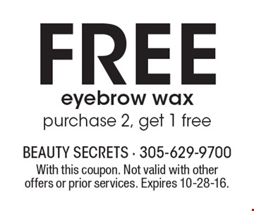 Free eyebrow wax. Purchase 2, get 1 free. With this coupon. Not valid with other offers or prior services. Expires 10-28-16.