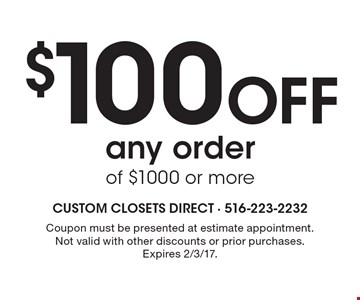 $100 Off any order of $1000 or more. Coupon must be presented at estimate appointment.Not valid with other discounts or prior purchases. Expires 2/3/17.