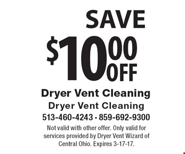$10.00 off Dryer Vent Cleaning. Not valid with other offer. Only valid for services provided by Dryer Vent Wizard of Central Ohio. Expires 3-17-17.