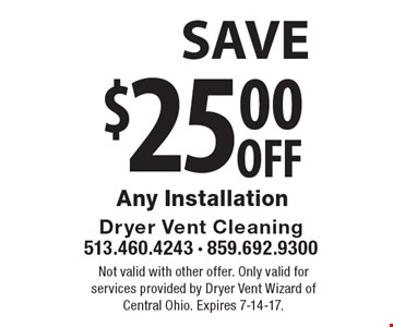 $25.00off Any Installation. Not valid with other offer. Only valid for services provided by Dryer Vent Wizard of Central Ohio. Expires 1-20-17.