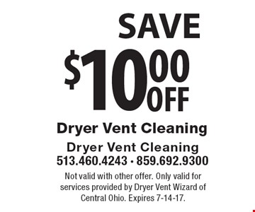 $10.00off Dryer Vent Cleaning. Not valid with other offer. Only valid for services provided by Dryer Vent Wizard of Central Ohio. Expires 1-20-17.