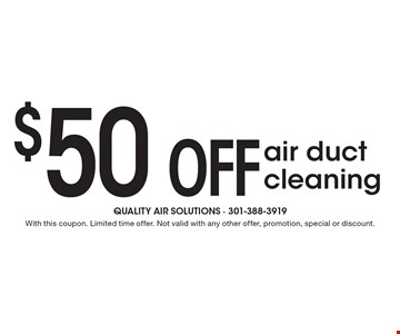 $50 OFF air duct cleaning. With this coupon. Limited time offer. Not valid with any other offer, promotion, special or discount.