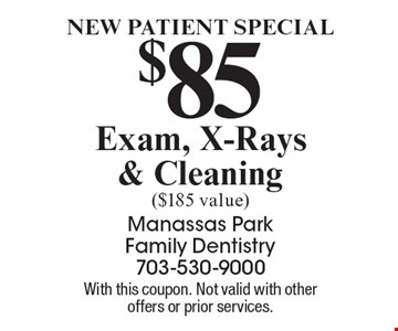New Patient Special $85 Exam, X-Rays & Cleaning ($185 value). With this coupon. Not valid with other offers or prior services.