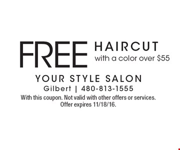 Free haircut with a color over $55. With this coupon. Not valid with other offers or services. Offer expires 11/18/16.