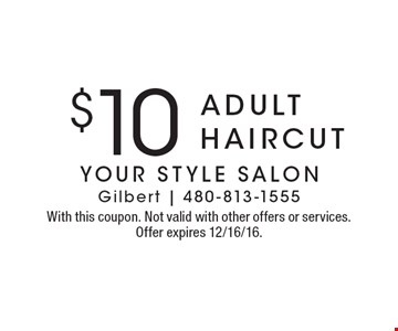 $10 adult haircut. With this coupon. Not valid with other offers or services. Offer expires 12/16/16.