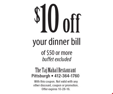 $10 off your dinner bill of $50 or more. Buffet excluded. With this coupon. Not valid with any other discount, coupon or promotion. Offer expires 10-28-16.
