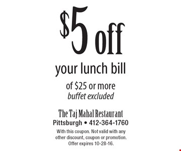 $5 off your lunch bill of $25 or more. Buffet excluded. With this coupon. Not valid with any other discount, coupon or promotion. Offer expires 10-28-16.
