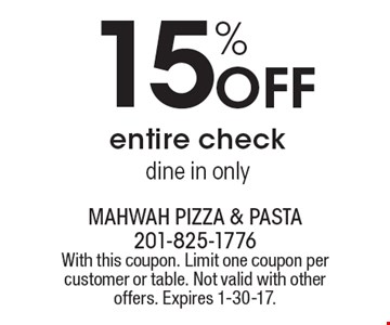 15% OFF entire check. Dine in only. With this coupon. Limit one coupon per customer or table. Not valid with other offers. Expires 1-30-17.