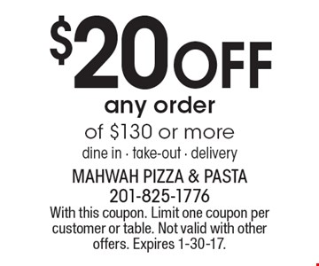 $20 OFF any order of $130 or more. Dine in - take-out - delivery. With this coupon. Limit one coupon per customer or table. Not valid with other offers. Expires 1-30-17.