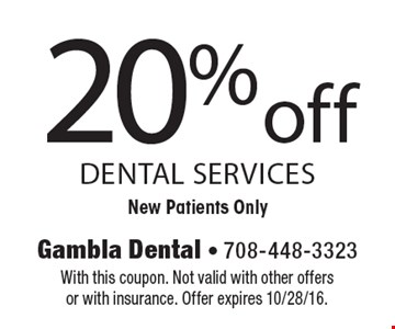 20% off dental services. New Patients Only. With this coupon. Not valid with other offers or with insurance. Offer expires 10/28/16.