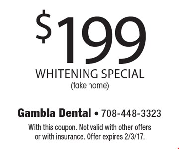 $199 whitening special (take home). With this coupon. Not valid with other offers or with insurance. Offer expires 2/3/17.