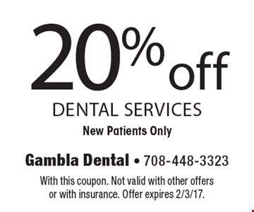 20% off dental services. New Patients Only. With this coupon. Not valid with other offers or with insurance. Offer expires 2/3/17.