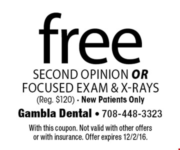 Free second opinion or focused exam & x-rays (reg. $120). New patients only. With this coupon. Not valid with other offers or with insurance. Offer expires 12/2/16.