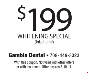 $199 whitening special (take home). With this coupon. Not valid with other offers or with insurance. Offer expires 3-10-17.