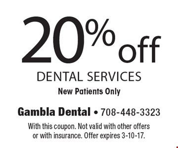 20% off dental services. New Patients Only. With this coupon. Not valid with other offers or with insurance. Offer expires 3-10-17.