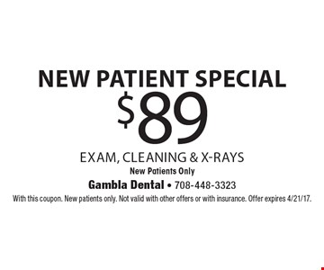 New patient special-  $89 exam, cleaning & x-rays. New patients only. With this coupon. New patients only. Not valid with other offers or with insurance. Offer expires 4/21/17.