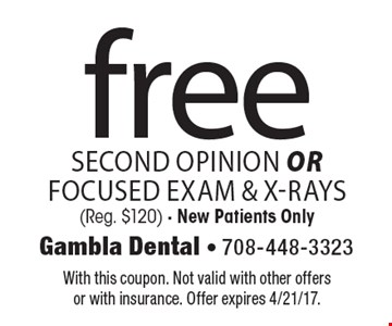 Free second opinion OR focused exam & X-rays (Reg. $120). New patients only. With this coupon. Not valid with other offers or with insurance. Offer expires 4/21/17.