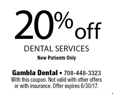 20% off dental services. New patients only. With this coupon. Not valid with other offers or with insurance. Offer expires 6/30/17.