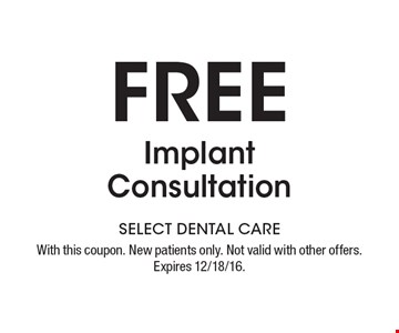 Free Implant Consultation. With this coupon. New patients only. Not valid with other offers. Expires 12/18/16.