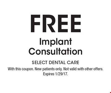 Free Implant Consultation. With this coupon. New patients only. Not valid with other offers. Expires 1/29/17.