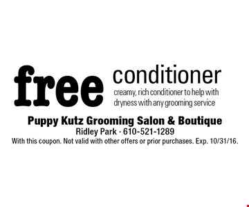 free conditioner creamy, rich conditioner to help with dryness with any grooming service. With this coupon. Not valid with other offers or prior purchases. Exp. 10/31/16.