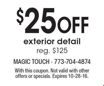 $25 Off exterior detail. Reg. $125. With this coupon. Not valid with other offers or specials. Expires 10-28-16.