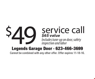 $49 service call. $65 value. Includes tune-up on door, safety inspection and labor. Cannot be combined with any other offer. Offer expires 11-18-16.