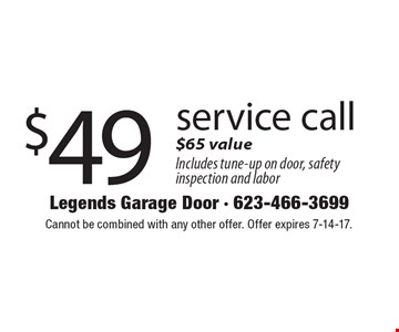 $49 service call. $65 value. Includes tune-up on door, safety inspection and labor. Cannot be combined with any other offer. Offer expires 7-14-17.