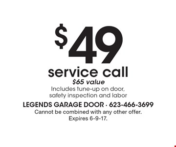 $49 service call. $65 value. Includes tune-up on door, safety inspection and labor. Cannot be combined with any other offer. Expires 6-9-17.