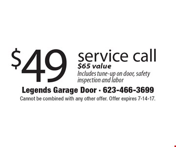 $49 service call $65 value Includes tune-up on door, safety inspection and labor. Cannot be combined with any other offer. Offer expires 7-14-17.