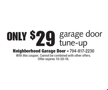 only $29 garage door tune-up. With this coupon. Cannot be combined with other offers. Offer expires 10-28-16.