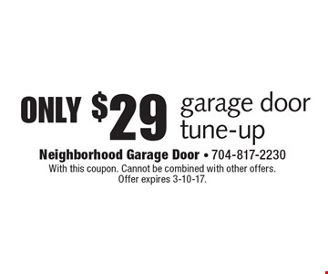 only $29 garage door tune-up. With this coupon. Cannot be combined with other offers. Offer expires 3-10-17.